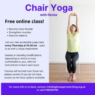 We're really excited about this one, a new accessible Chair Yoga class starting on Thursdays at 10.30am!  Open to all with a visual impairment, seated or standing depending on your preference. Let us know if you'd like to join but do not have access to Zoom, we may be able to help Email info@sightsupportworthing.org.uk for more info and to book your place 🙂